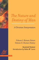 Reinhold Niebuhr: The Nature and Destiny of Man: A Christian Interpretation : Human Nature (Library of Theological Ethics)