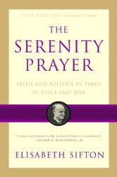 Elisabeth Sifton: The Serenity Prayer: Faith and Politics in Times of Peace and War