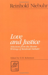 Reinhold Niebuhr: Love and Justice: Selections from the Shorter Writings of Reinhold Niebuhr (LTE) (Library of Theological Ethics)