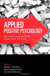 : Applied Positive Psychology: Improving Everyday Life, Health, Schools, Work, and Society (Applied Psychology Series)