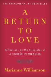 """Marianne Williamson: A Return to Love: Reflections on the Principles of """"A Course in Miracles"""""""