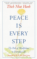 Thich Nhat Hanh: Peace Is Every Step: The Path of Mindfulness in Everyday Life
