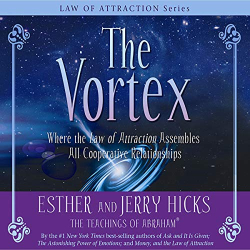 Esther Hicks: The Vortex: Where the Law of Attraction Assembles All Cooperative Relationships