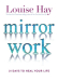 Louise Hay: Mirror Work: 21 Days to Heal Your Life