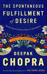 Deepak Chopra M.D.: The Spontaneous Fulfillment of Desire: Harnessing the Infinite Power of Coincidence (Chopra, Deepak)