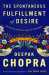 Deepak Chopra M.D.: The Spontaneous Fulfillment of Desire: Harnessing the Infinite Power of Coincidence (Chopra, Deepak)