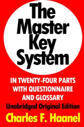Charles F. Haanel: The Master Key System In Twenty-Four Parts With Questionnaire And Glossary: Unabridged Original Edition [Annotated]