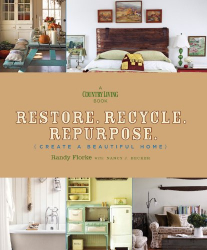 Randy Florke: Restore. Recycle. Repurpose.: Create a Beautiful Home