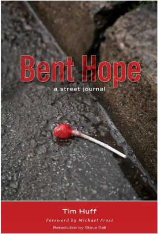 Bent Hope a Street Journal by Tim Huff  The winner of 3 book awards as best book in it's category, Bent Hope was born out of Tim Huff's first twenty years of unique and extensive work among homeless and street-involved youth and adults, in one of North America's largest urban centres—Toronto, Canada. Bent Hope is a collection of thoughtful narratives birthed beneath crumbling bridges and in the hidden alcoves of darkened alleyways after midnight. These gripping true-life stories surface quietly from unforgiving corridors of fear, hurt and uncertainty—and unexpectedly and supernaturally transform them into fascinating places of intimacy and godly anticipation