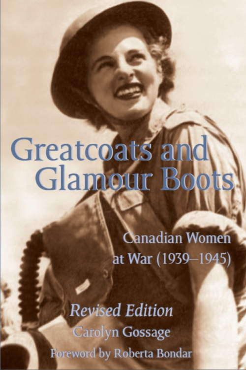 Greatcoats and glamour boots: Canadian women at war, 1939-1945, revised edition, by carolyn gossage
