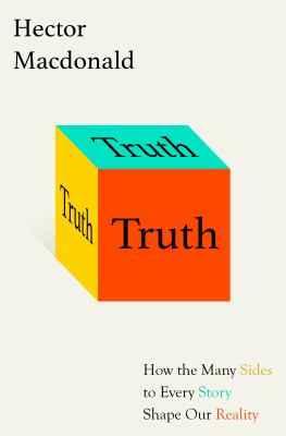 Truth  how the many sides to every story shape our reality