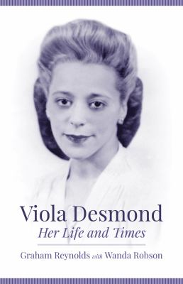 Viola Desmond  Her Life and Times.