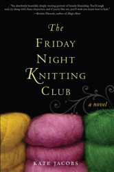Kate Jacobs: The Friday Night Knitting Club (Friday Night Knitting Club Novels)
