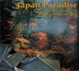 Kazuyoshi Miyoshi: Japan Paradise: A Photographic Journey to Japan's Most Exquisite Resort Hotels and Inns