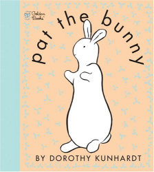 Dorothy Kunhardt: Pat the Bunny (Touch and Feel Book)