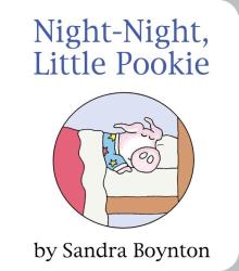 Sandra Boynton: Night-Night, Little Pookie (Pookie Books)