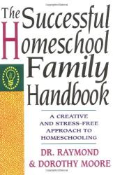 Dorothy Moore: The Successful Homeschool Family Handbook