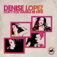 Denise Lopez - Don't You Wanna Be Mine (Radio Edit)