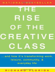Richard Florida: The Rise of the Creative Class: And How It's Transforming Work, Leisure, Community, and Everyday Life