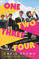 Craig Brown: One Two Three Four: The Beatles in Time