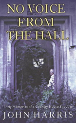 Harris, John: No Voice from the Hall: Early Memories of a Country House Snooper