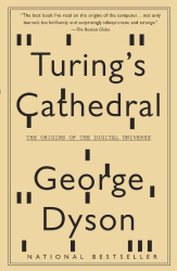 George Dyson: Turing's Cathedral: The Origins of the Digital Universe (Vintage)