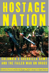 Victoria Bruce: Hostage Nation: Colombia's Guerrilla Army and the Failed War on Drugs