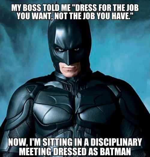 Dress-for-the-job-you-want-batman