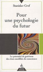 Stanislav Grof: Pour une psychologie du futur : Le potentiel de guérison des états modifiés de conscience