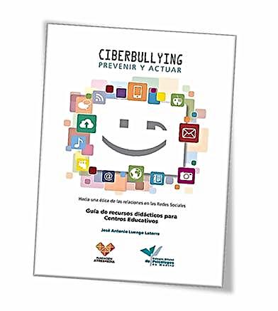 """Guía """"Ciberbulliyng: prevenir y actuar"""", Jose Antonio Luengo"""