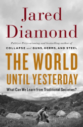 Jared Diamond: The World Until Yesterday: What Can We Learn from Traditional Societies?