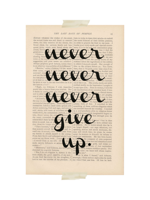 this never never never give up print is perfect for those inspired by slightly bossy artwork the words are printed on an old book page using archival - Prints On Old Book Pages