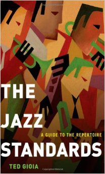 The Jazz Standards, by Ted Gioia
