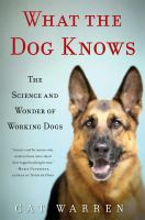 What the dog knows the science and wonder of working dogs