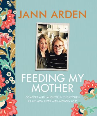 Feeding my Mother:comfort and laughter in the kitchen as my mom lives with memory loss