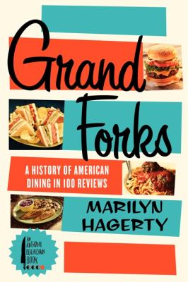 Grand forks : a history of American dining in 100 reviews