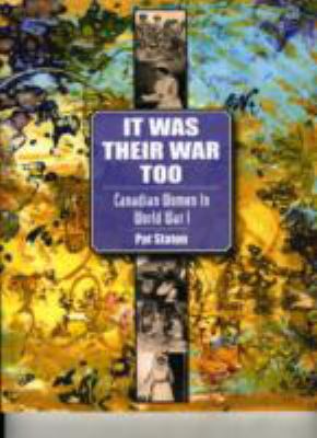 It was their war too: Canadian Women in World War I