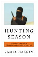 Hunting season James Foley, ISIS, and the kidnapping campaign that started a war