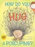 Book Cover: How Do You Hug a Porcupine?