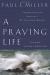Paul E. Miller: A Praying Life