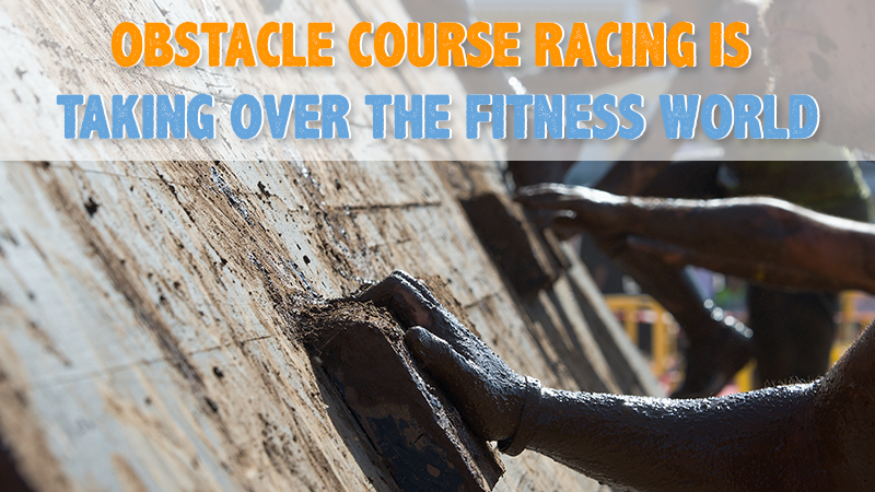 Obstacle Course Racing is Taking Over the Fitness World